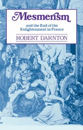 Mesmerism & The End of the Enlightenment in France | R Darnton |
