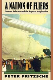 A Nation of Fliers - German Aviation & the Popular Imagination (Paper) | Peter Fritzsche |