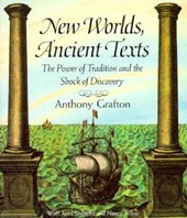 New Worlds, Ancient Texts - The Power of Tradition  & the Shock of Discovery (Paper) | Anthony Grafton |