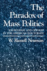 The Paradox of Mass Politics - Knowledge & Opinion in the American Electorate (Paper) | Wr Neuman |