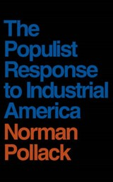 The Populist Response to Industrial America | N Pollack |