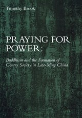 Praying for Power - Buddhism & the Formation of Gentry Society in Late-Ming China | Timothy Brook |