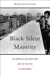 Black Silent Majority - The Rockefeller Drug Laws and the Politics of Punishment