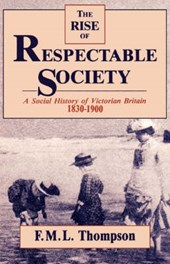 The Rise of Respectable Society - A Social History of Victorian Britain 1830-1900 (Paper)