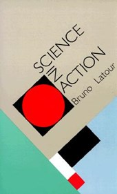 Science in Action - How to Follow Scientists & Engineers Through Society (Paper) | Bruno Latour |