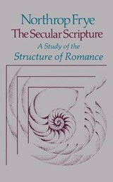 The Secular Scripture - A Study if the Structure of Romance (Paper) | Frye |