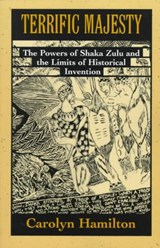 Terrific Majesty - The Powers of Shaka Zulu & the Limits of Historical Invention (Paper) (Osa) | Carolyn Hamilton |