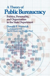 A Theory of Public Bureaucracy - Politics Personality & Organization in the State