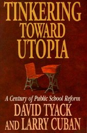 Tinkering Toward Utopia - A Century of Public School Reform (Paper)