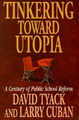 Tinkering Toward Utopia - A Century of Public School Reform (Paper) | David Tyack |