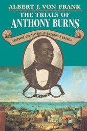 The Trials of Anthony Burns - Freedom & Slavery in Emerson's Boston (Paper) | Albert Von Frank |