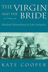 The Virgin & the Bride - Idealized Womanhood in Late Antiquity (Paper) | Kate Cooper |