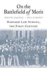 On the Battlefield of Merit | Coquillette, Daniel R. ; Kimball, Bruce A. |