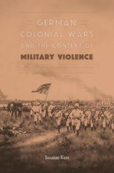 German Colonial Wars and the Context of Military Violence | Susanne Kuss |