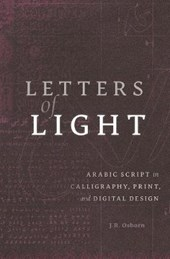 Letters of Light - Arabic Script in Calligraphy, Print, and Digital Design