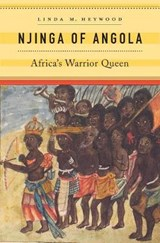 Njinga of angola : africa's warrior queen | Linda M. Heywood |