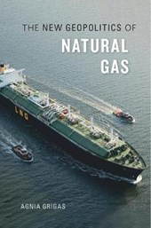 New Geopolitics of Natural Gas | Agnia Grigas |