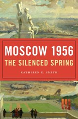 Moscow 1956 : the silenced spring | Kathleen E. Smith |