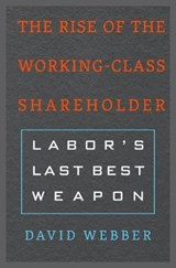 The Rise of the Working-Class Shareholder | David Webber |