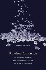 Stateless Commerce - The Diamond Network and the Persistence of Relational Exchange | Barak D. Richman |