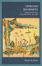 Upriver Journeys - Diaspora and Empire in Southern  China, 1570-1850
