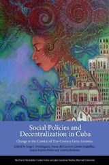 Social Policies and Decentralization in Cuba - Change in the Context of 21st Century Latin America | Jorge I. Domínguez |