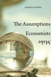 Assumptions economists make | Jonathan Schlefer |