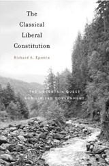 Classical Liberal Constitution | Richard A Epstein |