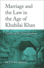 Marriage and the Law in the Age of Khubilai Khan - Cases from the Yuan dianzhang