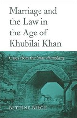 Marriage and the Law in the Age of Khubilai Khan | Bettine Birge |
