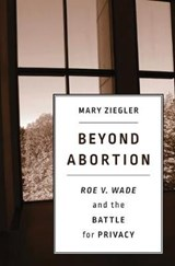 Beyond Abortion | Mary Ziegler |