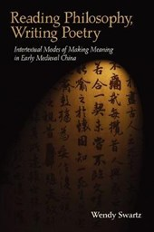 Reading Philosophy, Writing Poetry - Intertextual Modes of Making Meaning in Early Medieval China