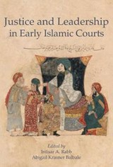 Justice and Leadership in Early Islamic Courts | Intisar A Rabb |