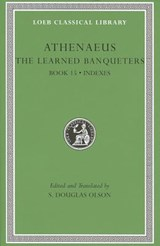 The Learned Banqueters L519 Volume VIII - Book 15 General Indexes | Athenaeus |