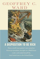 A Disposition to Be Rich | Geoffrey C. Ward |