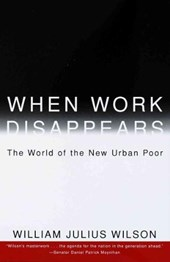 When Work Disappears | William Julius Wilson |