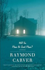 Will You Please Be Quiet, Please? | Raymond Carver |