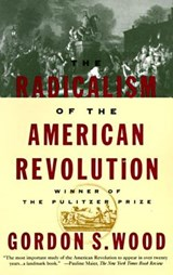 Radicalism of the American Revolution | Gordon S. Wood |