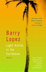 Light Action in the Caribbean | Barry Lopez |