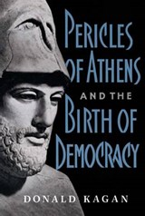 Pericles of Athens and the Birth of Democracy | Donald M. Kagan |