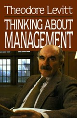 Thinking About Management | Theodore Levitt |