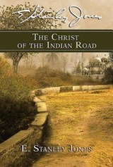 The Christ of the Indian Road | E Stanley Jones Foundation |