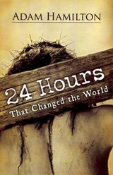 24 Hours That Changed the World | Adam Hamilton |