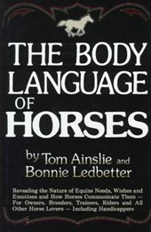 The Body Language of Horses | Ainslie, Tom ; Ledbetter, Bonnie |