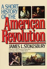 A Short History of the American Revolution | James L. Stokesbury |