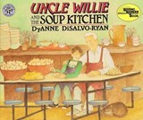 Uncle Wille and the Soup Kitchen | DyAnne DiSalvo-Ryan |