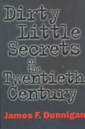 Dirty Little Secrets of the Twentieth Century