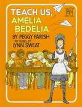 Teach Us, Amelia Bedelia | Peggy Parish |