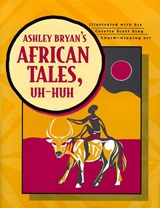 Ashley Bryan's African Tales, Uh-Huh | Ashley Bryan |