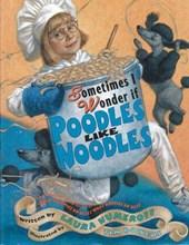 Sometimes I Wonder If Poodles Like Noodles